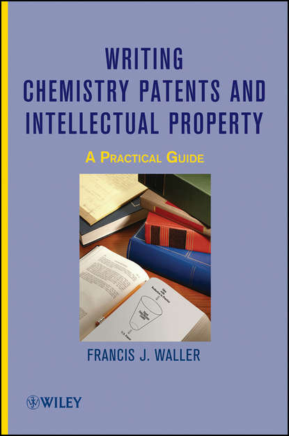 Writing Chemistry Patents and Intellectual Property. A Practical Guide