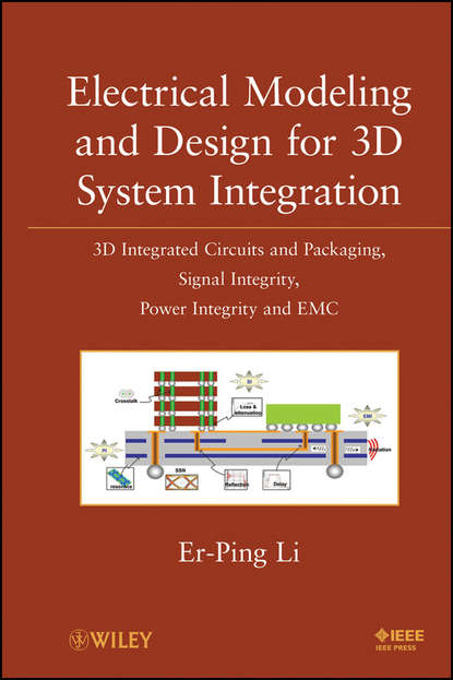 Er-Ping Li Electrical Modeling and Design for 3D System Integration. 3D Integrated Circuits and Packaging, Signal Integrity, Power Integrity and EMC dennis sullivan m electromagnetic simulation using the fdtd method