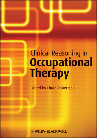 Linda Robertson Clinical Reasoning in Occupational Therapy. Controversies in Practice goodacre lynne rheumatology practice in occupational therapy promoting lifestyle management