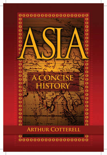 Arthur Cotterell Asia. A Concise History arthur cotterell western power in asia its slow rise and swift fall 1415 1999 isbn 9781118170007
