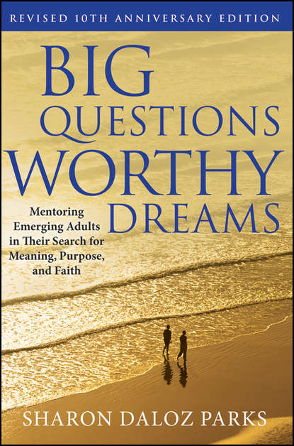 Big Questions, Worthy Dreams. Mentoring Emerging Adults in Their Search for Meaning, Purpose, and Faith