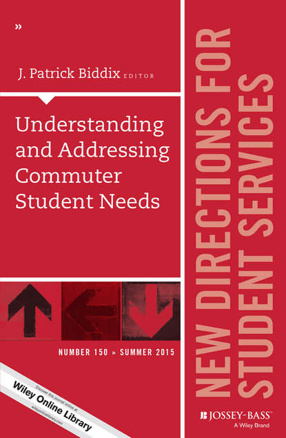J. Biddix Patrick Understanding and Addressing Commuter Student Needs. New Directions for Student Services, Number 150 osteen laura developing students leadership capacity new directions for student services number 140