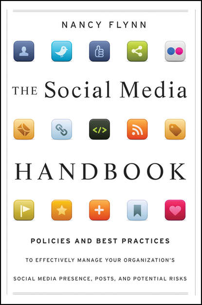 Nancy Flynn The Social Media Handbook. Rules, Policies, and Best Practices to Successfully Manage Your Organization's Social Media Presence, Posts, and Potential tanya joosten social media for educators strategies and best practices