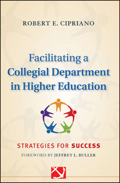 Robert Cipriano E. Facilitating a Collegial Department in Higher Education. Strategies for Success daniel wheeler w servant leadership for higher education principles and practices