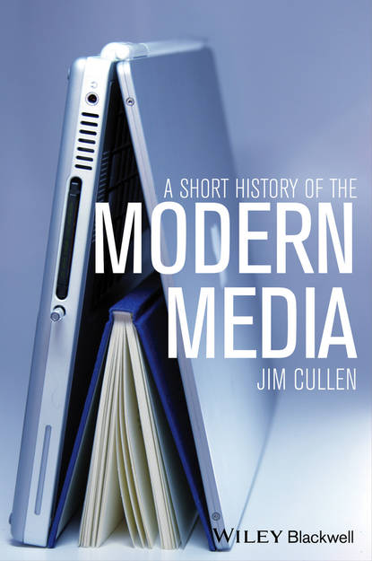 Фото - Jim Cullen A Short History of the Modern Media michael faraday the chemical history of a candle