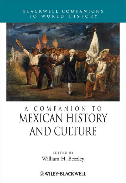 William Beezley H. A Companion to Mexican History and Culture группа авторов court nobles and festivals studies on the early modern visual culture