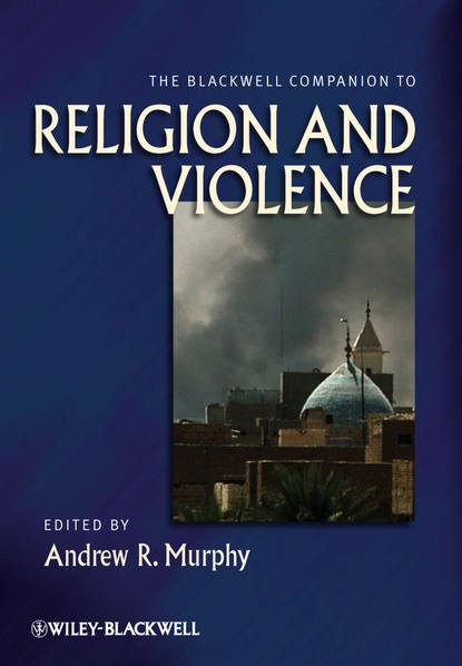 Фото - Andrew Murphy R. The Blackwell Companion to Religion and Violence richard fenn k the blackwell companion to sociology of religion