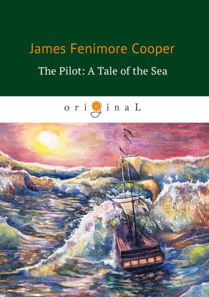 цена на Джеймс Фенимор Купер The Pilot: A Tale of the Sea