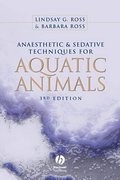 Ross Barbara Anaesthetic and Sedative Techniques for Aquatic Animals mcnevin aaron aquaculture resource use and the environment