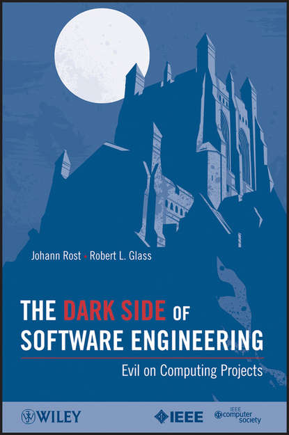 Rost Johann The Dark Side of Software Engineering. Evil on Computing Projects the dark side of management pb