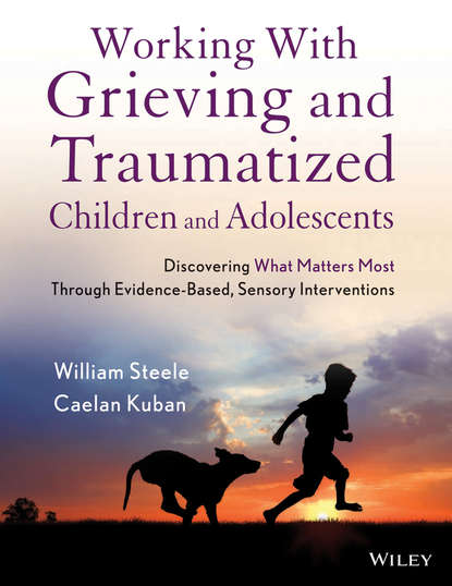 Kuban Caelan Working with Grieving and Traumatized Children and Adolescents. Discovering What Matters Most Through Evidence-Based, Sensory Interventions damion j grasso clinical exercises for treating traumatic stress in children and adolescents