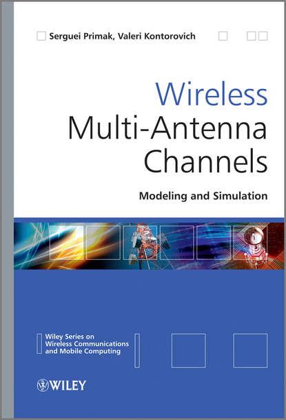 Фото - Primak Serguei Wireless Multi-Antenna Channels. Modeling and Simulation xuefeng yin propagation channel characterization parameter estimation and modeling for wireless communications