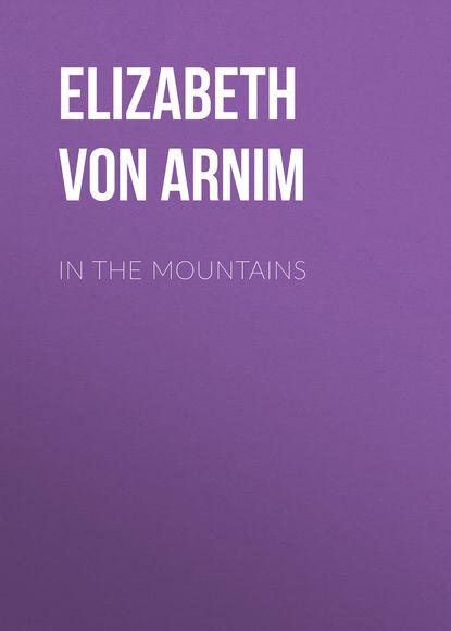 Elizabeth von Arnim In the Mountains elizabeth von arnim enchanted april