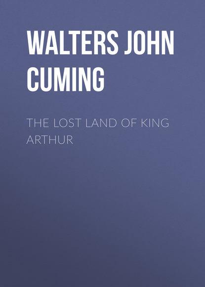 Walters John Cuming The Lost Land of King Arthur мотоцикл land of the eagle king dd350e 6c