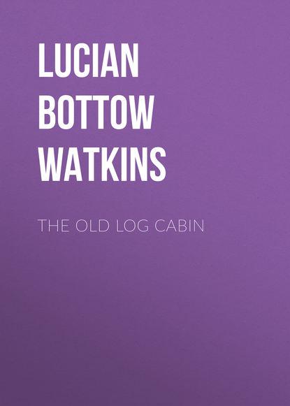 Lucian Bottow Watkins The Old Log Cabin lucian bottow watkins the old log cabin