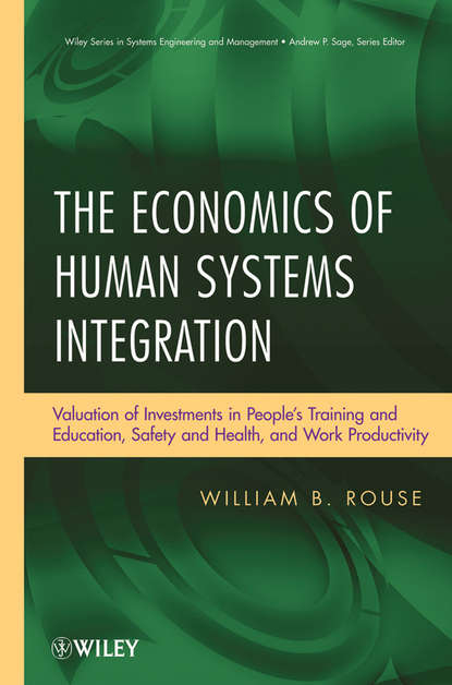 William Rouse B. The Economics of Human Systems Integration. Valuation of Investments in People's Training and Education, Safety and Health, and Work Productivity principles of engineering economic analysis