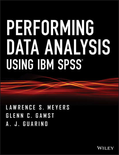 Lawrence S. Meyers Performing Data Analysis Using IBM SPSS keith mccormick spss statistics for dummies