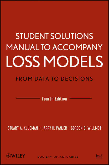 Stuart A. Klugman Student Solutions Manual to Accompany Loss Models: From Data to Decisions, Fourth Edition gordon willmot e student solutions manual to accompany loss models from data to decisions fourth edition