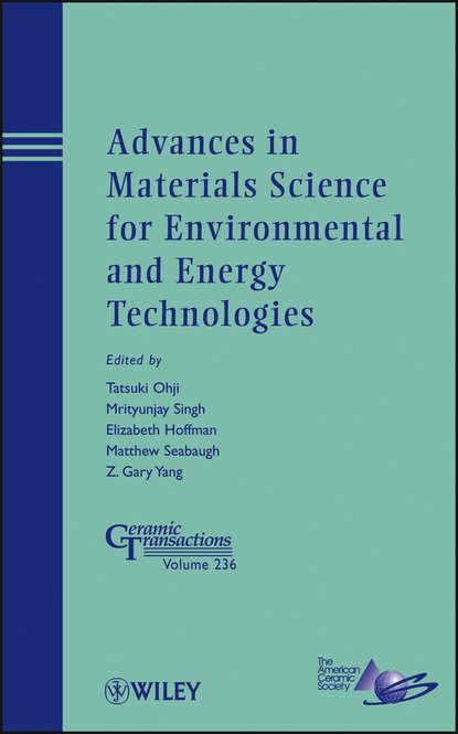 Группа авторов Advances in Materials Science for Environmental and Energy Technologies группа авторов ceramics for environmental and energy applications