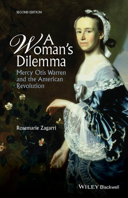 Rosemarie Zagarri A Woman's Dilemma. Mercy Otis Warren and the American Revolution warren c easley matters of doubt