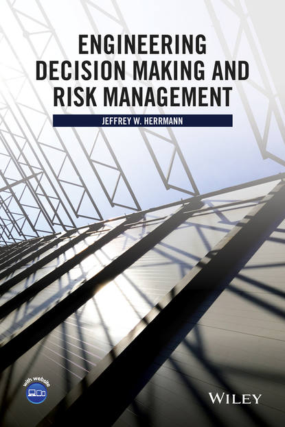 Фото - Jeffrey W. Herrmann Engineering Decision Making and Risk Management mark schwartz s business ethics an ethical decision making approach