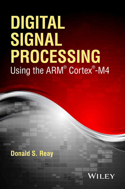 Donald S. Reay Digital Signal Processing Using the ARM Cortex M4 donald reay s digital signal processing and applications with the omap l138 experimenter