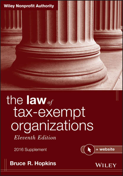 Bruce R. Hopkins The Law of Tax-Exempt Organizations + Website, Eleventh Edition, 2016 Supplement bruce r hopkins the law of tax exempt healthcare organizations 2017 cumulative supplement