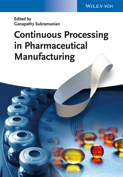 Фото - Ganapathy Subramanian Continuous Processing in Pharmaceutical Manufacturing peter kleinebudde continuous manufacturing of pharmaceuticals
