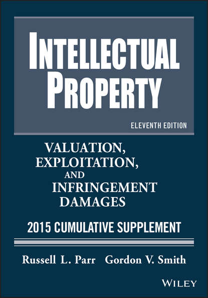 Russell Parr L. Intellectual Property. Valuation, Exploitation, and Infringement Damages 2015 Cumulative Supplement jennifer wolfe c brand rewired connecting branding creativity and intellectual property strategy