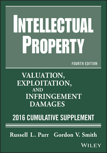 Russell Parr L. Intellectual Property. Valuation, Exploitation, and Infringement Damages, 2016 Cumulative Supplement jennifer wolfe c brand rewired connecting branding creativity and intellectual property strategy
