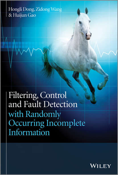 Hongli Dong Filtering, Control and Fault Detection with Randomly Occurring Incomplete Information huijun gao filtering control and fault detection with randomly occurring incomplete information