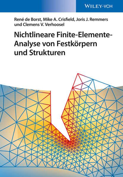 Joris J. C. Remmers Nichtlineare Finite-Elemente-Analyse von Festkörpern und Strukturen matthias krauß finite elemente methoden im stahlbau