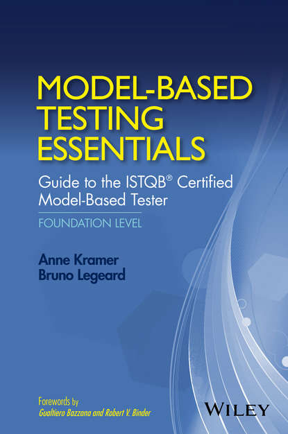 Bruno Legeard Model-Based Testing Essentials - Guide to the ISTQB Certified Model-Based Tester. Foundation Level