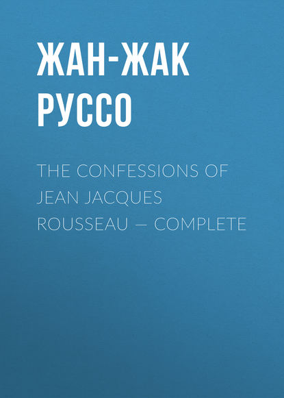 Фото - Жан-Жак Руссо The Confessions of Jean Jacques Rousseau — Complete жан жак руссо the confessions of jean jacques rousseau volume 09