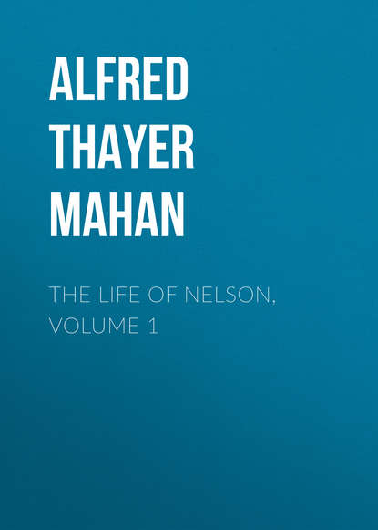 Alfred Thayer Mahan The Life of Nelson, Volume 1 alfred thayer mahan the influence of sea power upon the french revolution and empire 1793 1812 vol i