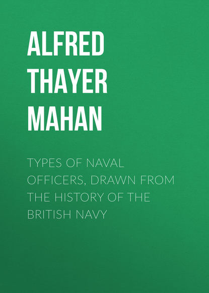 Alfred Thayer Mahan Types of Naval Officers, Drawn from the History of the British Navy alfred thayer mahan the influence of sea power upon the french revolution and empire 1793 1812 vol i