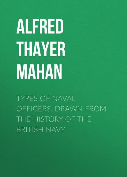 Alfred Thayer Mahan Types of Naval Officers, Drawn from the History of the British Navy bandai фигурка kantai collection the four seasons of chinjufu naval base akizuki