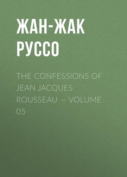 Фото - Жан-Жак Руссо The Confessions of Jean Jacques Rousseau — Volume 05 жан жак руссо the confessions of jean jacques rousseau volume 09