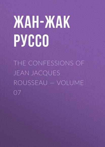 Фото - Жан-Жак Руссо The Confessions of Jean Jacques Rousseau — Volume 07 жан жак руссо the confessions of jean jacques rousseau volume 09