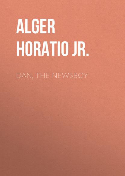 Фото - Alger Horatio Jr. Dan, The Newsboy dan b brummitt john wesley jr
