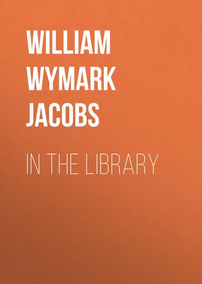 William Wymark Jacobs In the Library недорого