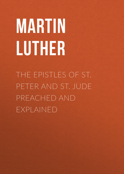 Martin Luther The Epistles of St. Peter and St. Jude Preached and Explained dalai lama the epistles of james peter john and jude