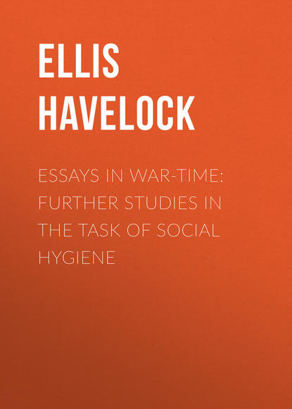 Ellis Havelock Essays in War-Time: Further Studies in the Task of Social Hygiene essays in contextualising theories