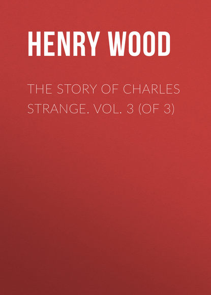 Henry Wood The Story of Charles Strange. Vol. 3 (of 3) недорого