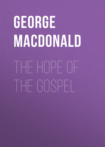 George MacDonald The Hope of the Gospel george macdonald the complete works of george macdonald illustrated edition