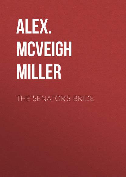 Alex. McVeigh Miller The Senator's Bride mrs alex mcveigh miller pretty geraldine the new york salesgirl or wedded to her choice