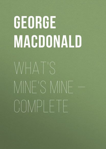 George MacDonald What's Mine's Mine — Complete macdonald george what s mine s mine