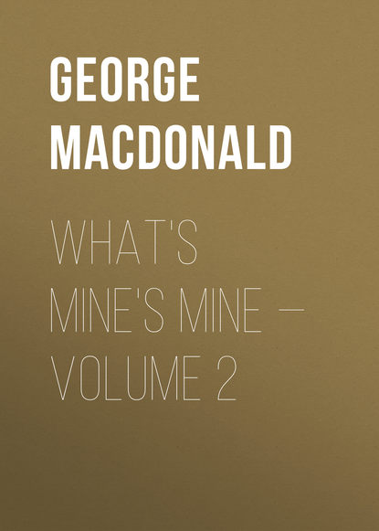 George MacDonald What's Mine's Mine — Volume 2 macdonald george what s mine s mine