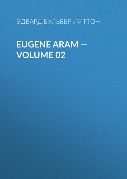 Eugene Aram — Volume 02