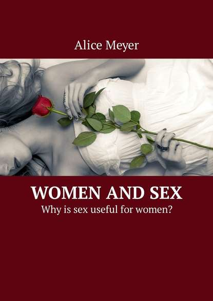 Alice Meyer Women and Sex. Why is sex useful for women? вероника ларссон sex for beginners sex lessons for him and her